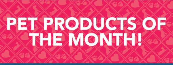Pet Products of the Month!